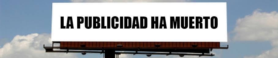 LA PUBLICIDAD HA MUERTO